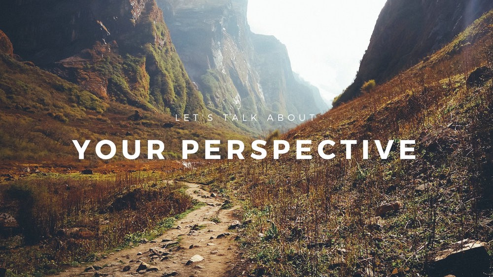 Let's Talk About Your Perspective - Tyler Kleeberger - Medium